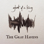 "The Gray Havens Return With ""Ghost of a King"" April 8"
