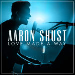 """Aaron Shust to Release First Live Album """"Love Made A Way"""" March 10"""