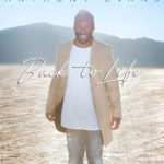 """Anthony Evans Releases Highly Anticipated New Album, """"Back To Life"""""""