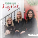 "Point of Grace Serenades The Season with ""Sing Noel"" Oct. 20"