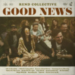 "Rend Collective To Spread New Album ""Good News"" In January"