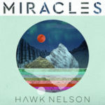 Hawk Nelson's New Album MIRACLES is Available Now