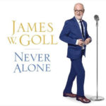 """Author James W. Goll Unveils His Musical Side With Debut Album, """"Never Alone"""""""