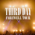 THIRD DAY FAREWELL TOUR ANNOUNCES ADDITIONAL DATES