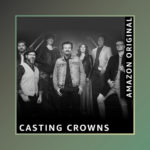 "Casting Crowns Release Amazon Original Single ""Only Jesus"""