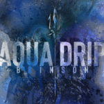 "Brinson Releases ""Aquadrip"" Themed Single in Synch with New DC Comics Film"