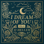 "JJ Heller Creates Music as Medicine for Parent and Child Alike in ""I Dream Of You (Vol. II)"""