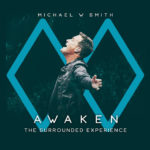 """Michael W. Smith Releases New Album, """"AWAKEN: The Surrounded Experience,"""" Feb. 22!"""