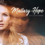 "Mallary Hope Unveils Rawest form of Herself with ""Out Of My Hands"" Set to Release Apr. 26"