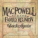 "Mac Powell and the Family Reunion Release Anticipated Debut Album, ""Back Again"""