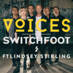 "Switchfoot Releases New Version of Song ""Voices"" Feat. Lindsey Stirling"