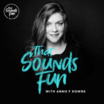 That Sounds Fun Network by Popular Author, Podcaster Annie F. Downs Launches Today