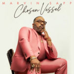 "Icon Marvin Sapp Releases New Album ""Chosen Vessel"""
