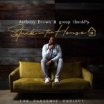 Gospel Recording Sensation Anthony Brown Releases Timely Album Stuck In The House: The Pandemic Project