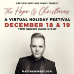MATTHEW WEST AND FAMILY PRESENTS FOUR LIVE CHRISTMAS STREAMING CONCERTS ON DECEMBER 18TH AND 19TH