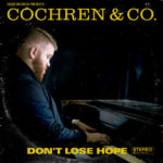 """Cochren and Co.'s Debut Album, """"Don't Lose Hope,"""" Drops Today!"""