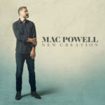 """Mac Powell's New Album """"New Creation"""" Set To Release October 15th"""