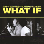 """Matthew West and Lathan Warlick Drop """"What If"""" Duet With Lyric Video"""