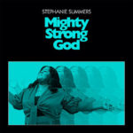 """BET """"Sunday Best"""" Season 10 Winner Stephanie Summers Releases """"Mighty Strong God"""""""