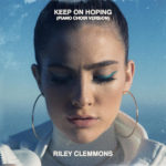 """Riley Clemmons Reimagines Hit Single """"Keep On Hoping"""" with Intimate Piano Version"""
