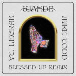 """Wande Surprises Fans with """"Blessed Up (Remix)"""" feat. Lecrae and Pastor Mike Todd"""